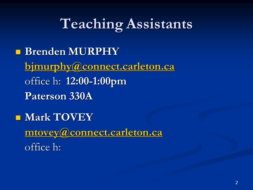 2 Teaching Assistants Brenden MURPHY Brenden MURPHY bjmurphy@connect.carleton.ca office h:12:00-1:00pm Paterson 330A Mark TOVEY Mark TOVEY mtovey@connect.carleton.ca office h: