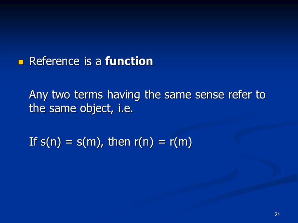 21 Reference is a function Reference is a function Any two terms having the same sense refer to the same object, i.e.