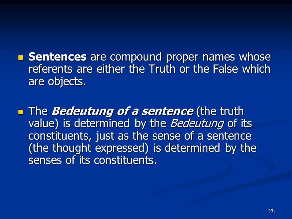 25 Sentences are compound proper names whose referents are either the Truth or the False which are objects.