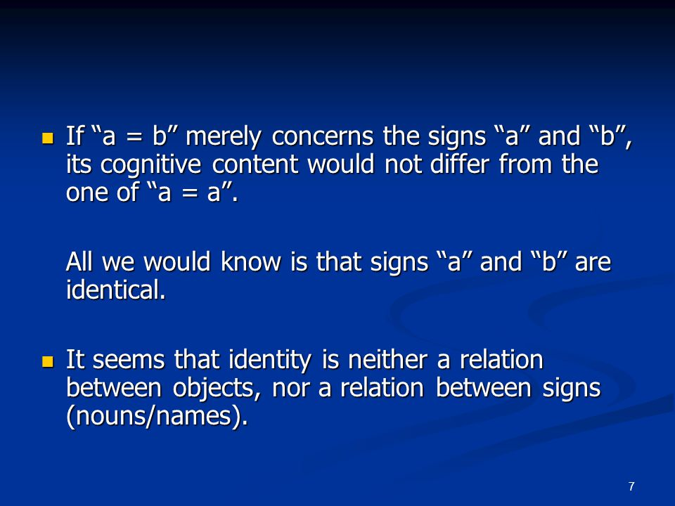 7 If a = b merely concerns the signs a and b , its cognitive content would not differ from the one of a = a .