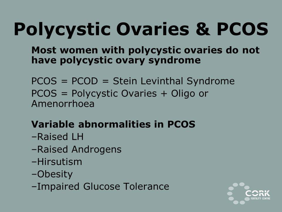 Polycystic Ovaries & PCOS Most women with polycystic ovaries do not have polycystic ovary syndrome PCOS = PCOD = Stein Levinthal Syndrome PCOS = Polyc