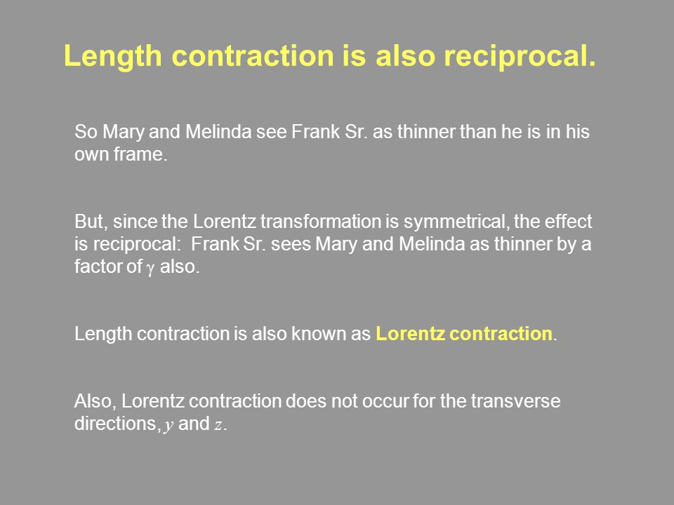Length Contraction Frank Sr., at rest in system S, measures the length of his somewhat bulging waist: L p = x r  x ℓ Now, Mary and Melinda S', measur