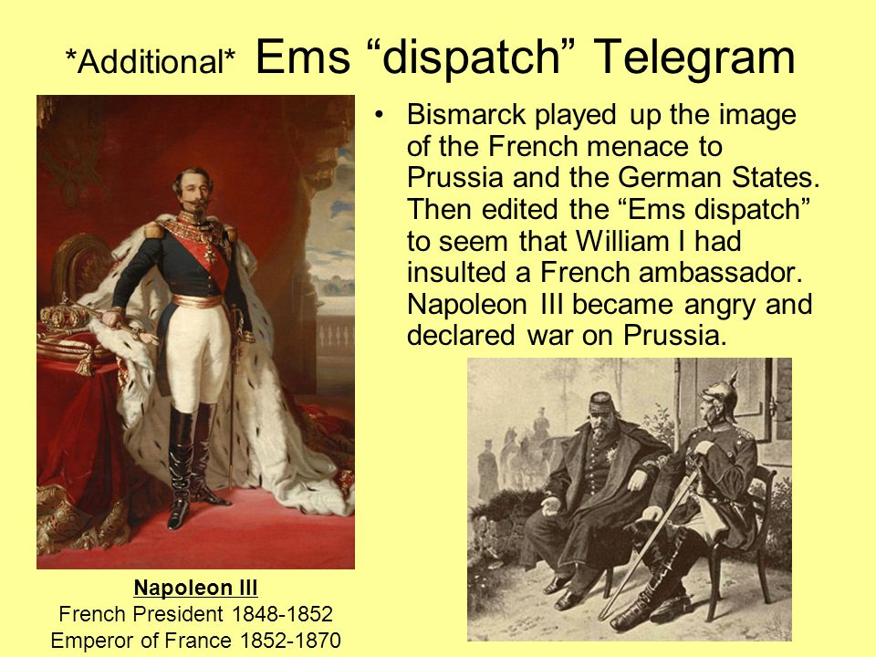 """*Additional* Ems """"dispatch"""" Telegram Bismarck played up the image of the French menace to Prussia and the German States. Then edited the """"Ems dispatch"""