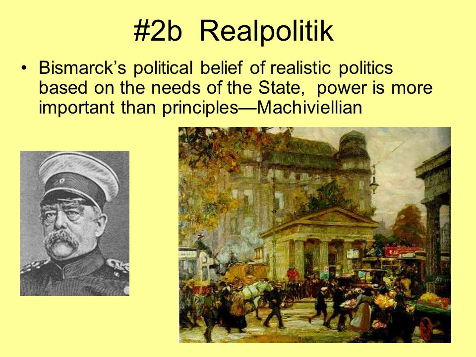 #2b Realpolitik Bismarck's political belief of realistic politics based on the needs of the State, power is more important than principles—Machivielli