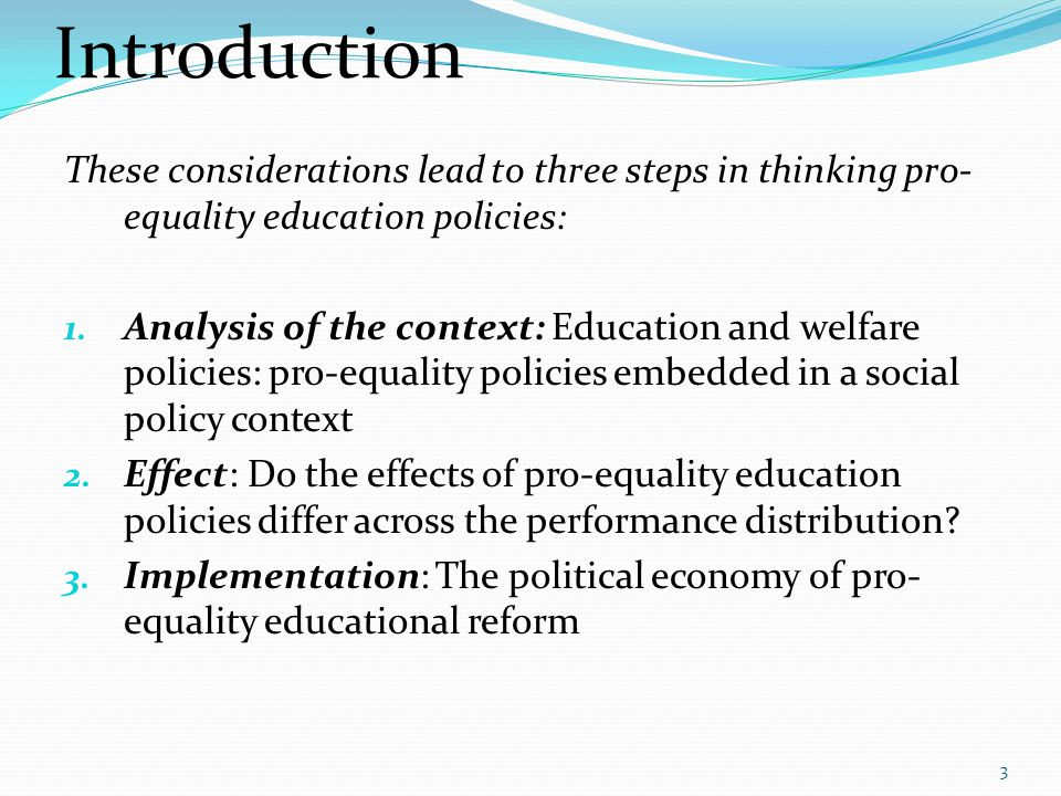 These considerations lead to three steps in thinking pro- equality education policies: 1. Analysis of the context: Education and welfare policies: pro