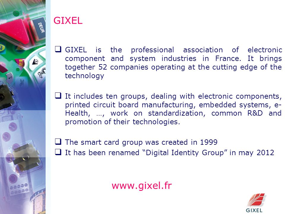 GIXEL  GIXEL is the professional association of electronic component and system industries in France.