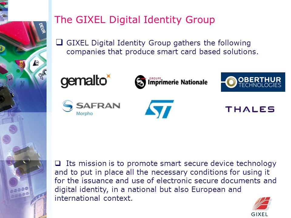 The GIXEL Digital Identity Group  GIXEL Digital Identity Group gathers the following companies that produce smart card based solutions.