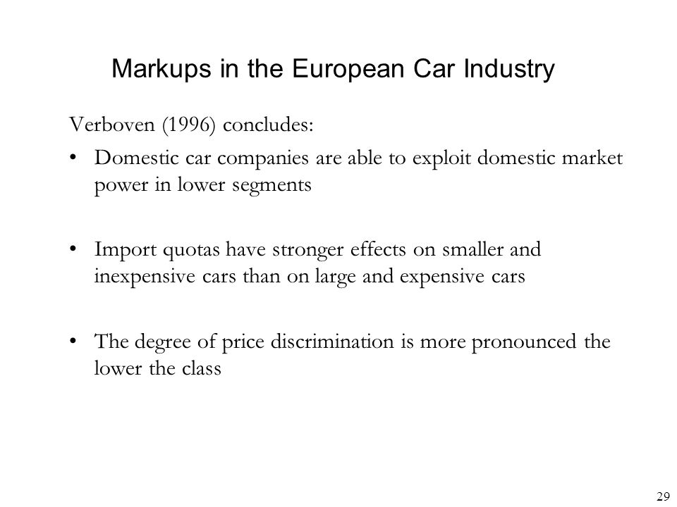 29 Markups in the European Car Industry Verboven (1996) concludes: Domestic car companies are able to exploit domestic market power in lower segments
