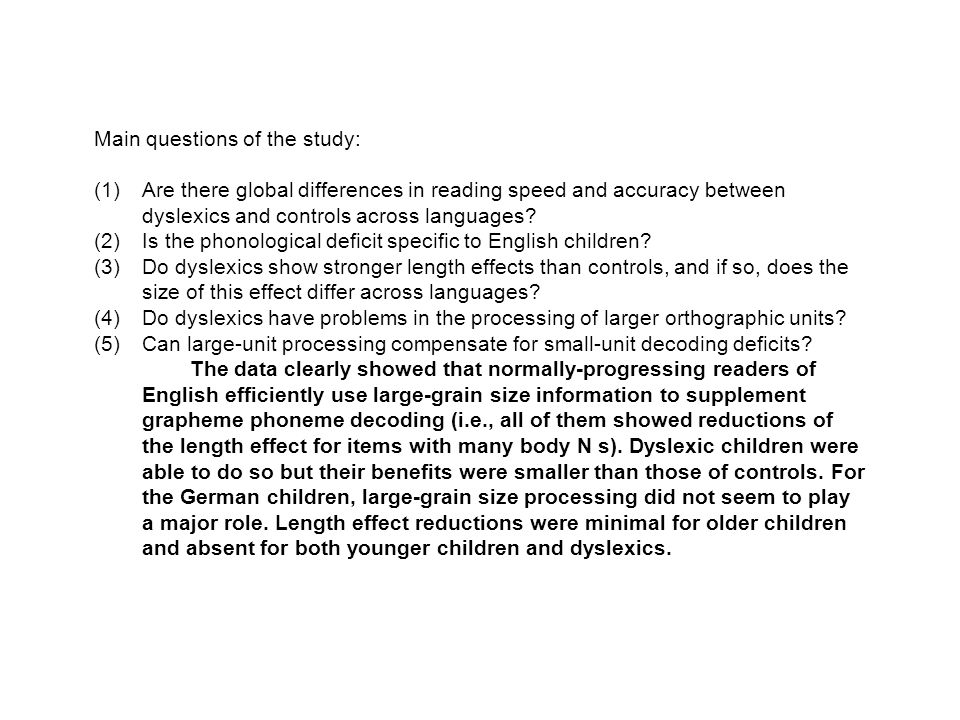 Main questions of the study: (1)Are there global differences in reading speed and accuracy between dyslexics and controls across languages.