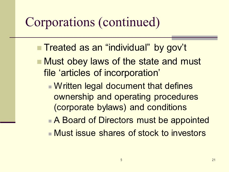 """521 Corporations (continued) Treated as an """"individual"""" by gov't Must obey laws of the state and must file 'articles of incorporation' Written legal d"""