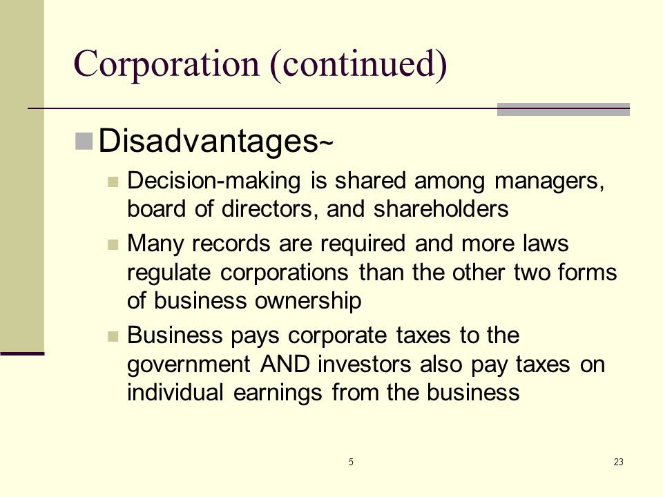 523 Corporation (continued) Disadvantages ~ Decision-making is shared among managers, board of directors, and shareholders Many records are required a