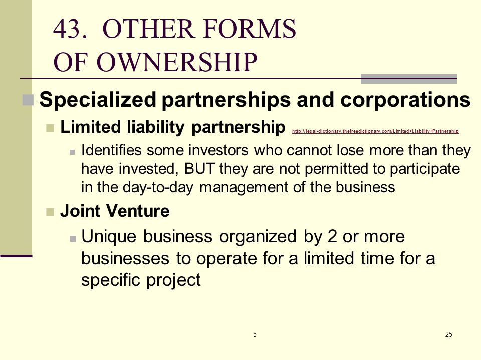 525 43. OTHER FORMS OF OWNERSHIP Specialized partnerships and corporations Limited liability partnership http://legal-dictionary.thefreedictionary.com