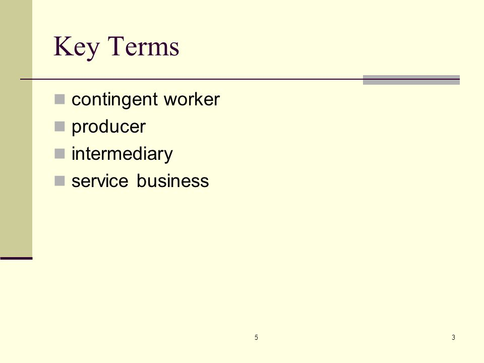 53 Key Terms contingent worker producer intermediary service business