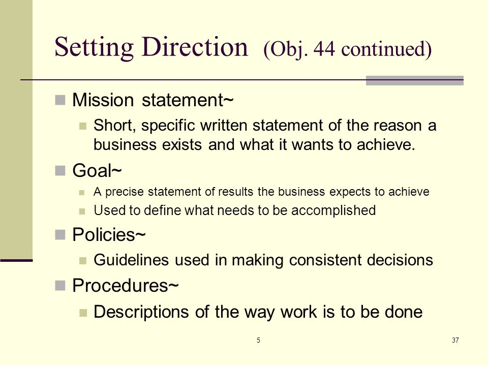 537 Setting Direction (Obj. 44 continued) Mission statement~ Short, specific written statement of the reason a business exists and what it wants to ac