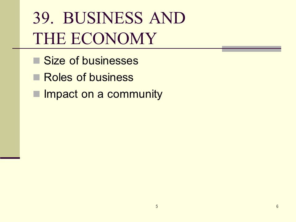 56 39. BUSINESS AND THE ECONOMY Size of businesses Roles of business Impact on a community