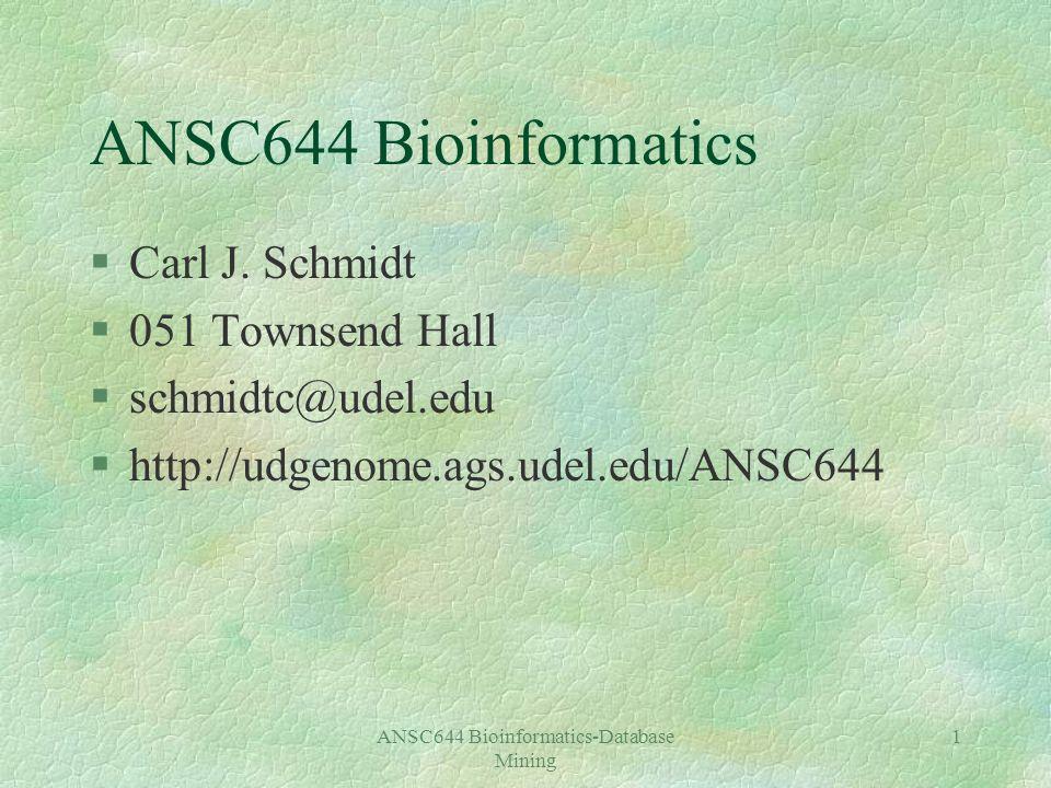 ANSC644 Bioinformatics-Database Mining 1 ANSC644 Bioinformatics §Carl J.