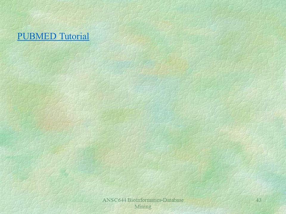 ANSC644 Bioinformatics-Database Mining 43 PUBMED Tutorial