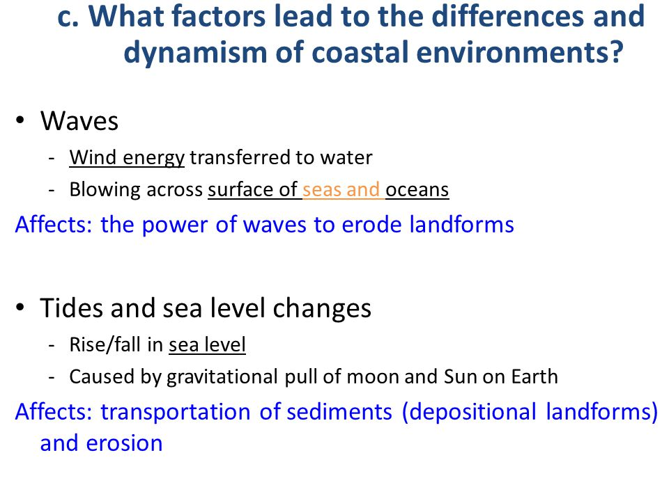 Waves -Wind energy transferred to water -Blowing across surface of seas and oceans Affects: the power of waves to erode landforms Tides and sea level