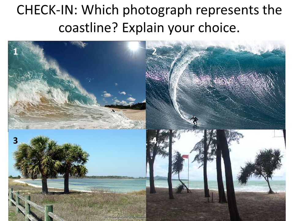 CHECK-IN: Which photograph represents the coastline? Explain your choice. 4 2 3 1