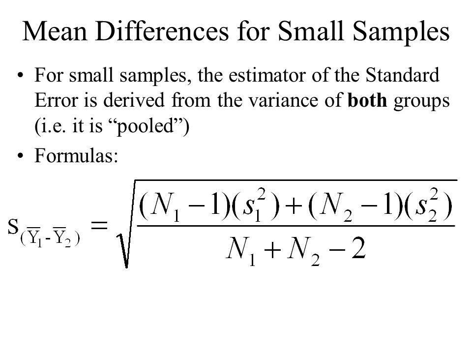 Probabilities for Mean Difference A T-value may be calculated: Where (N1 + N2 – 2) refers to the number of degrees of freedom –Recall, t is a family of distributions –Look up t-dist for N1 + N2 -2 degrees of freedom.