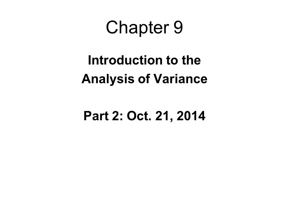 Chapter 9 Introduction to the Analysis of Variance Part 2: Oct. 21, 2014