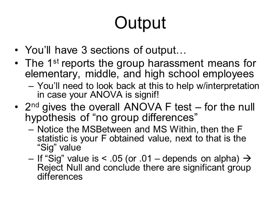 Output You'll have 3 sections of output… The 1 st reports the group harassment means for elementary, middle, and high school employees –You'll need to