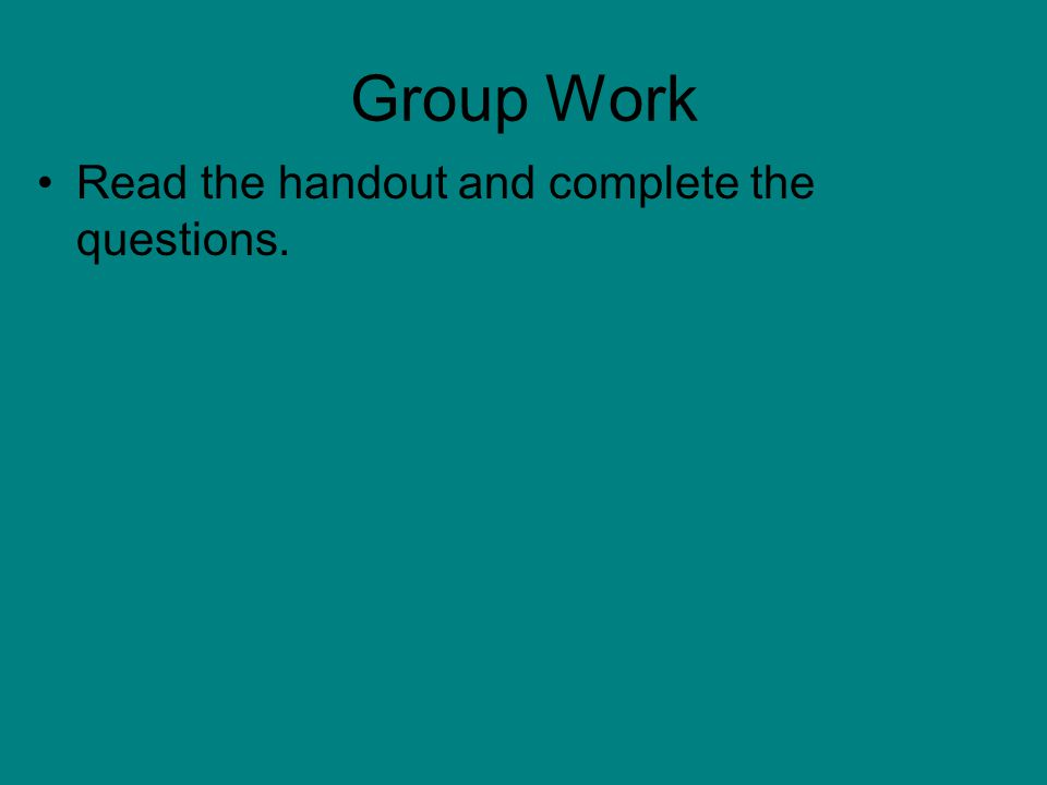 Group Work Read the handout and complete the questions.