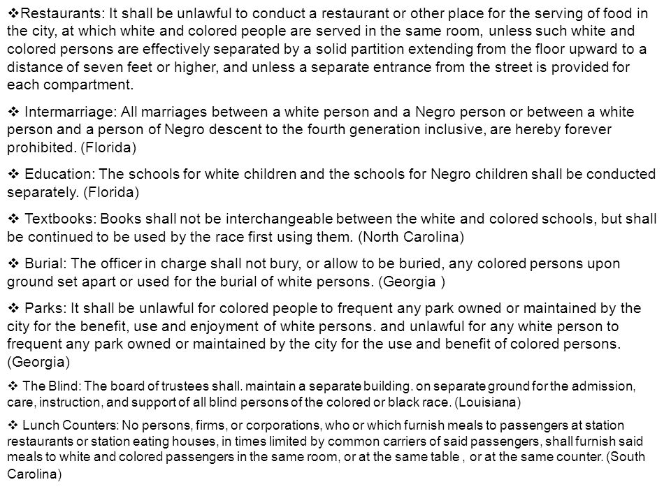  Restaurants: It shall be unlawful to conduct a restaurant or other place for the serving of food in the city, at which white and colored people are served in the same room, unless such white and colored persons are effectively separated by a solid partition extending from the floor upward to a distance of seven feet or higher, and unless a separate entrance from the street is provided for each compartment.