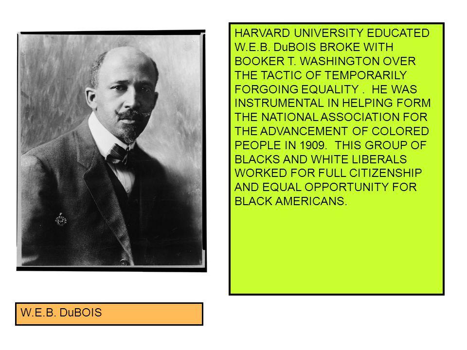 HARVARD UNIVERSITY EDUCATED W.E.B. DuBOIS BROKE WITH BOOKER T.