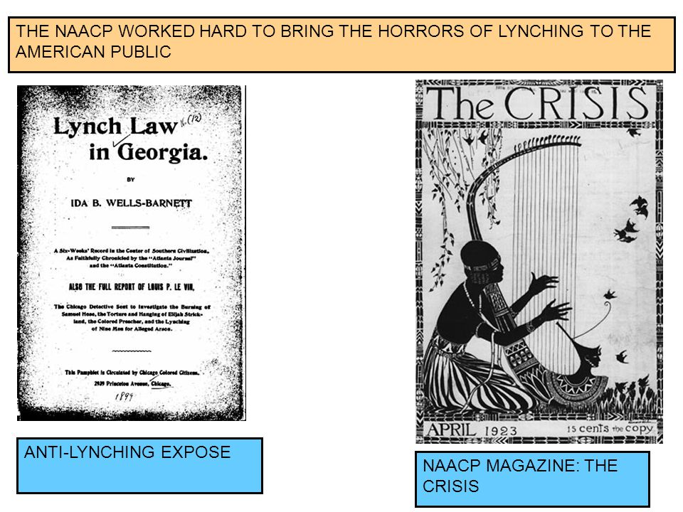 9 THE NAACP WORKED HARD TO BRING THE HORRORS OF LYNCHING TO THE AMERICAN PUBLIC NAACP MAGAZINE: THE CRISIS ANTI-LYNCHING EXPOSE