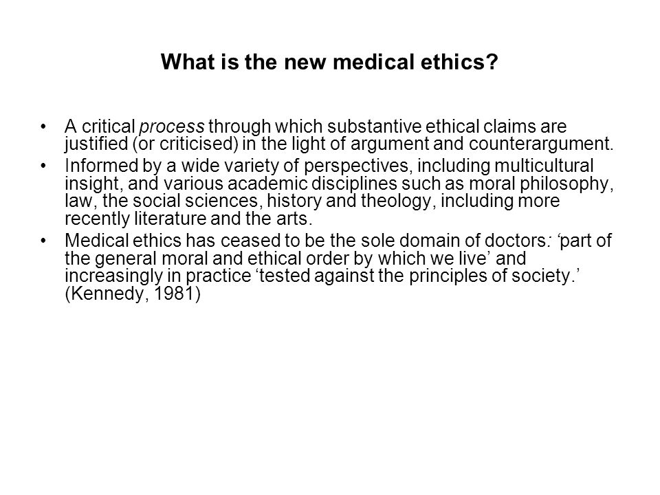 What is the new medical ethics? A critical process through which substantive ethical claims are justified (or criticised) in the light of argument and