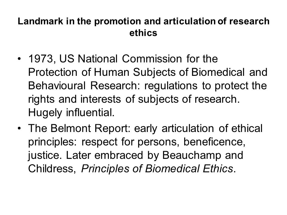Landmark in the promotion and articulation of research ethics 1973, US National Commission for the Protection of Human Subjects of Biomedical and Beha