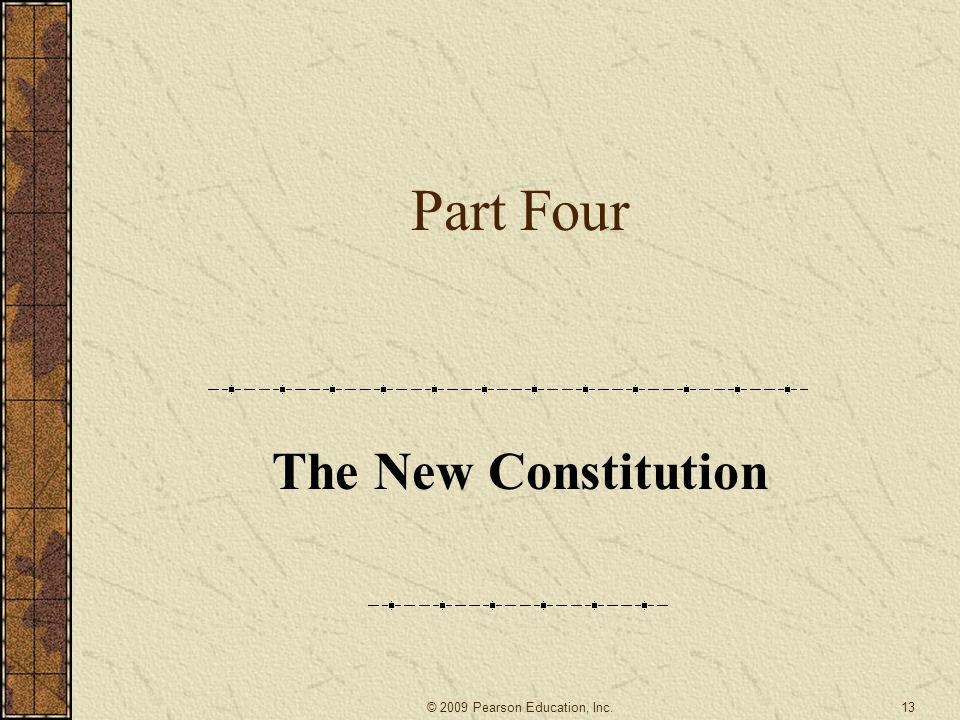 Part Four The New Constitution 13© 2009 Pearson Education, Inc.