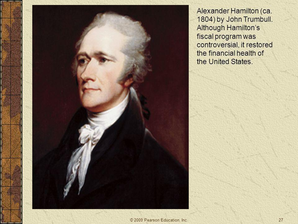 Alexander Hamilton (ca. 1804) by John Trumbull. Although Hamilton's fiscal program was controversial, it restored the financial health of the United S