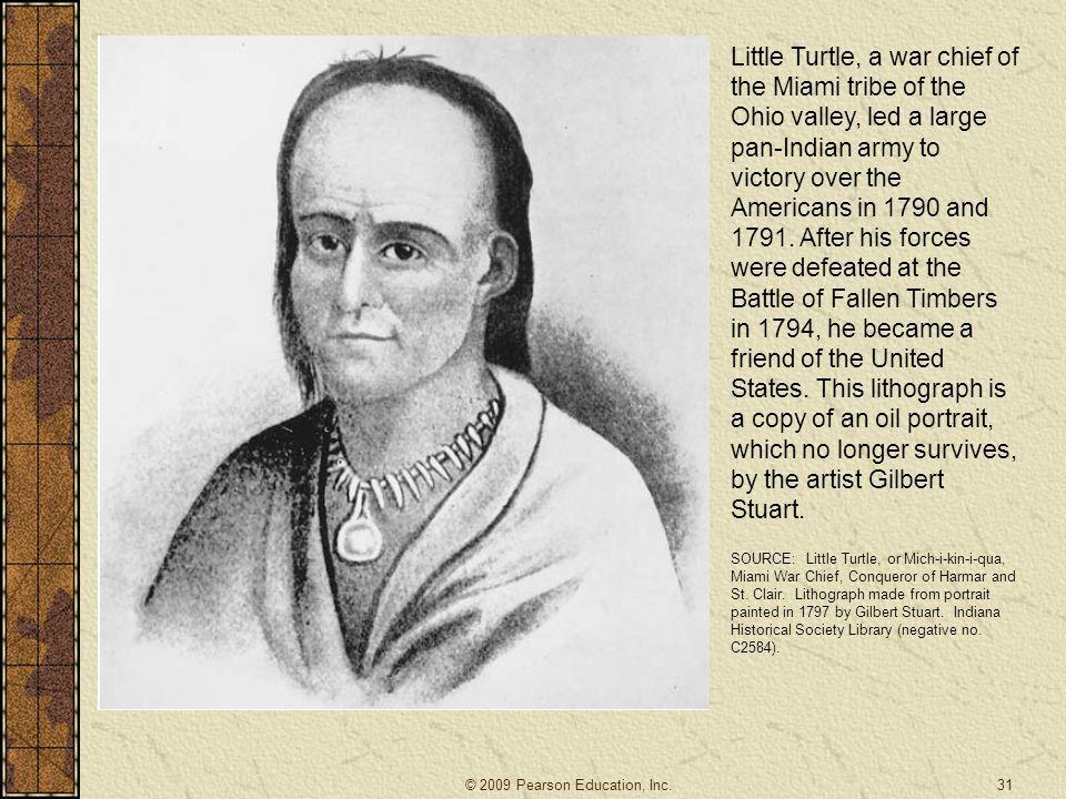 Little Turtle, a war chief of the Miami tribe of the Ohio valley, led a large pan-Indian army to victory over the Americans in 1790 and 1791. After hi