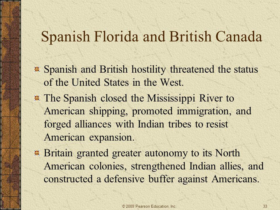 Spanish Florida and British Canada Spanish and British hostility threatened the status of the United States in the West. The Spanish closed the Missis