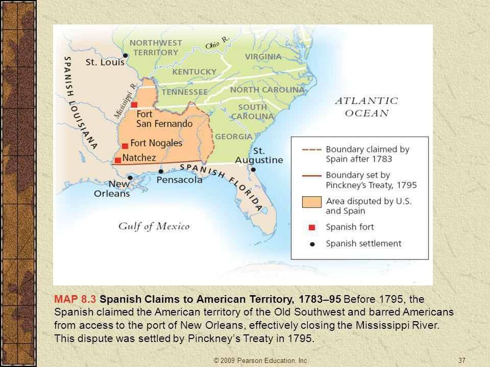 MAP 8.3 Spanish Claims to American Territory, 1783–95 Before 1795, the Spanish claimed the American territory of the Old Southwest and barred American
