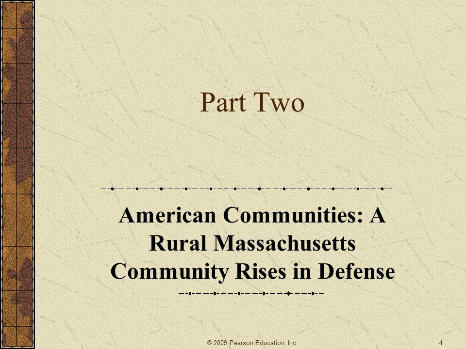 Part Two American Communities: A Rural Massachusetts Community Rises in Defense 4© 2009 Pearson Education, Inc.