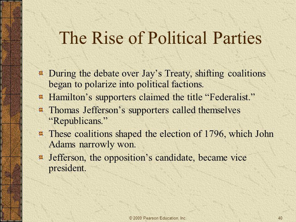 The Rise of Political Parties During the debate over Jay's Treaty, shifting coalitions began to polarize into political factions. Hamilton's supporter