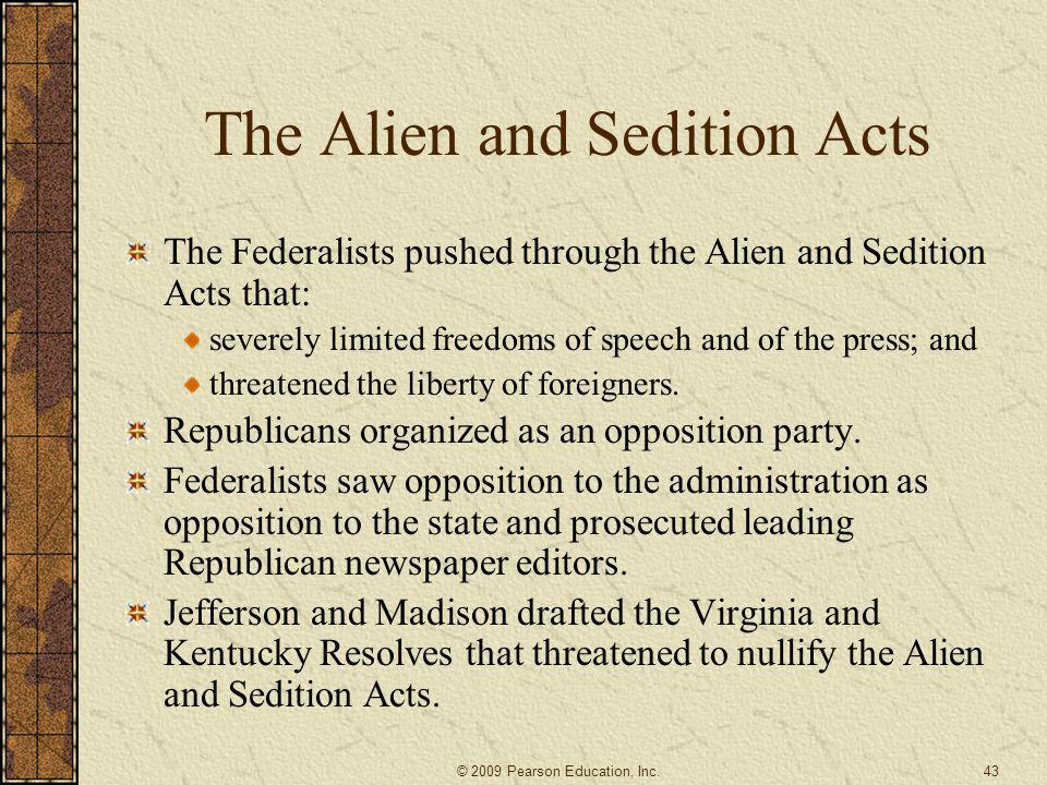 The Alien and Sedition Acts The Federalists pushed through the Alien and Sedition Acts that: severely limited freedoms of speech and of the press; and