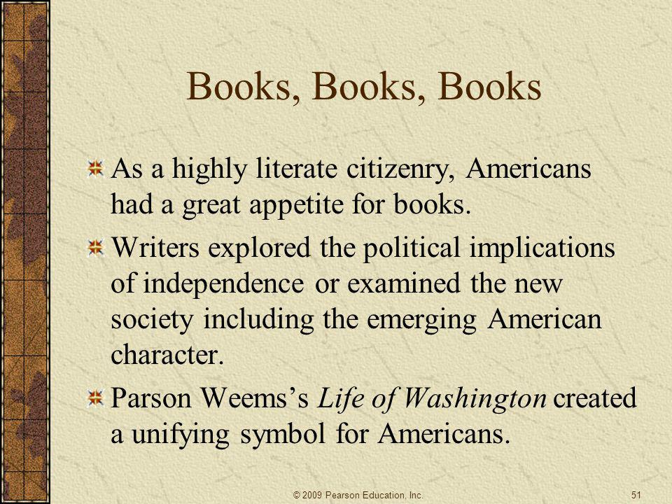Books, Books, Books As a highly literate citizenry, Americans had a great appetite for books. Writers explored the political implications of independe