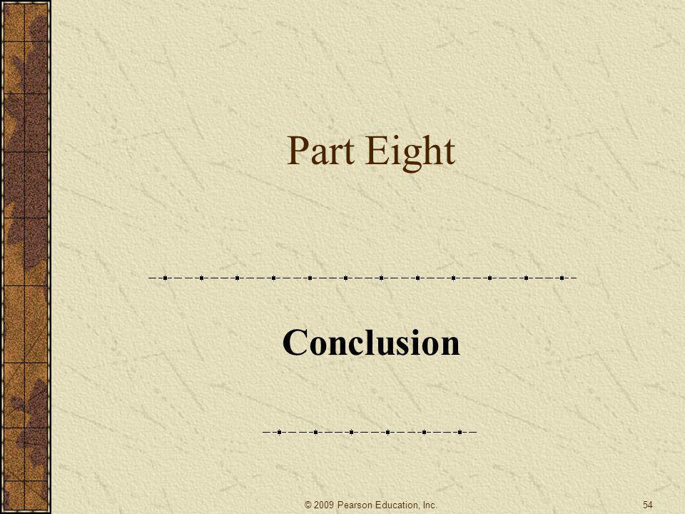 Part Eight Conclusion 54© 2009 Pearson Education, Inc.