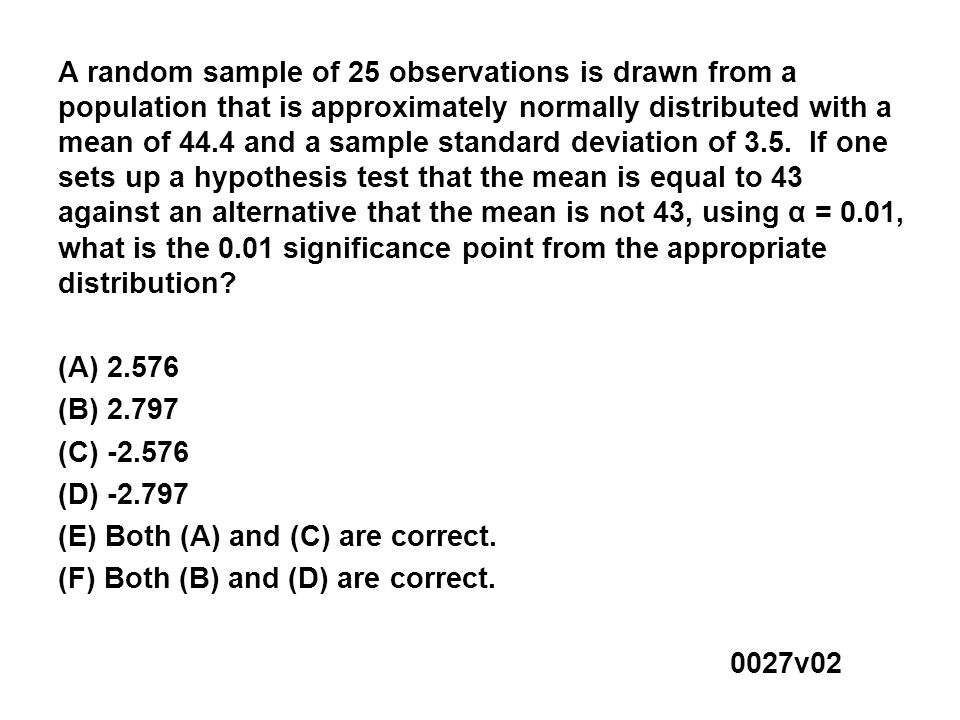 A random sample of 25 observations is drawn from a population that has a mean of 44.4 and a sample standard deviation of 3.5.