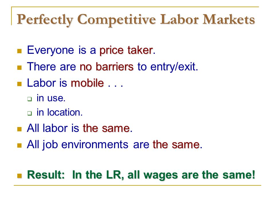 Perfectly Competitive Labor Markets price taker Everyone is a price taker.
