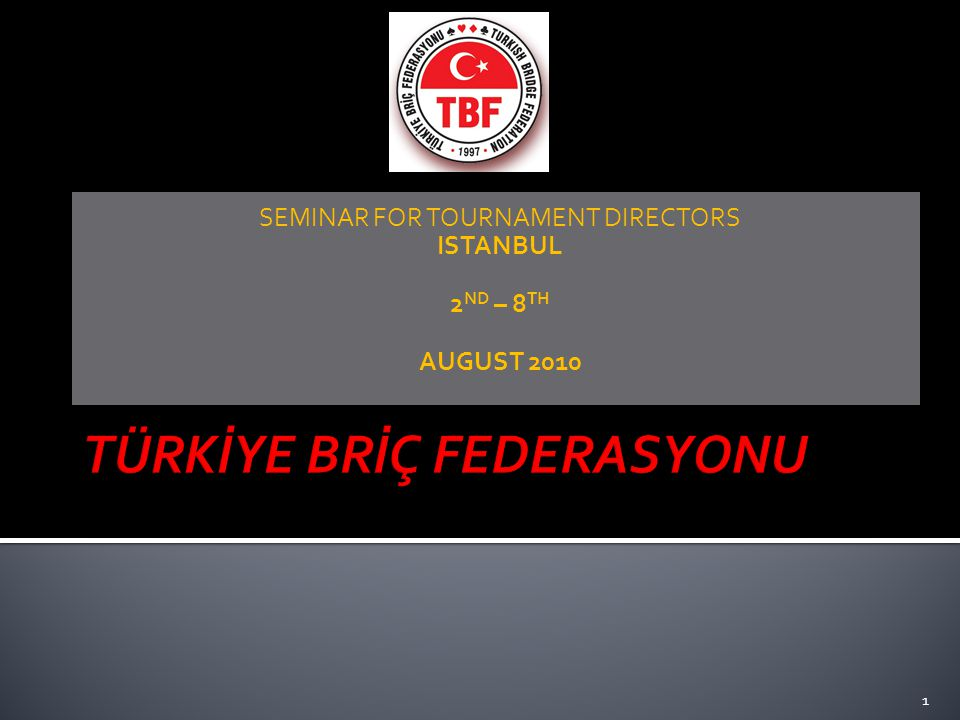 SEMINAR FOR TOURNAMENT DIRECTORS ISTANBUL 2 ND – 8 TH AUGUST 2010 1