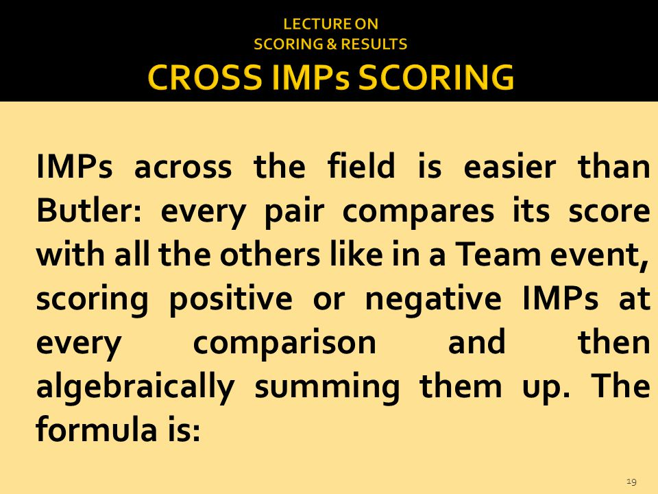IMPs across the field is easier than Butler: every pair compares its score with all the others like in a Team event, scoring positive or negative IMPs at every comparison and then algebraically summing them up.