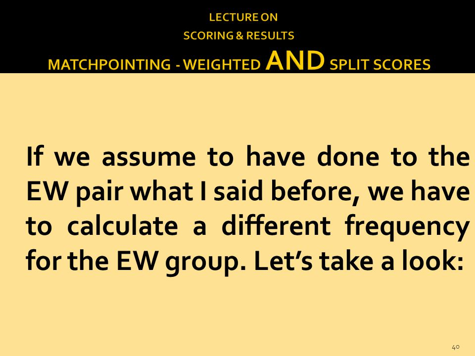 If we assume to have done to the EW pair what I said before, we have to calculate a different frequency for the EW group.