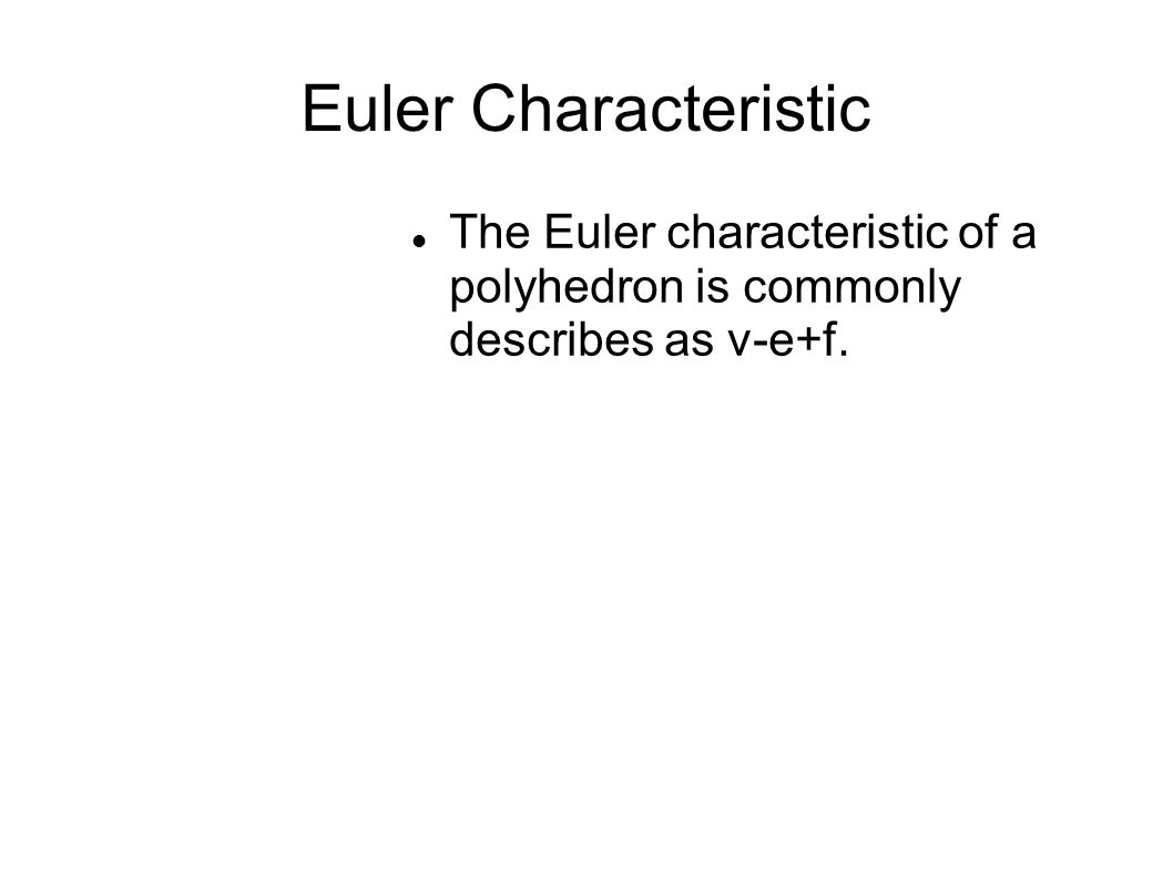 Euler Characteristic The Euler characteristic of a polyhedron is commonly describes as v-e+f.