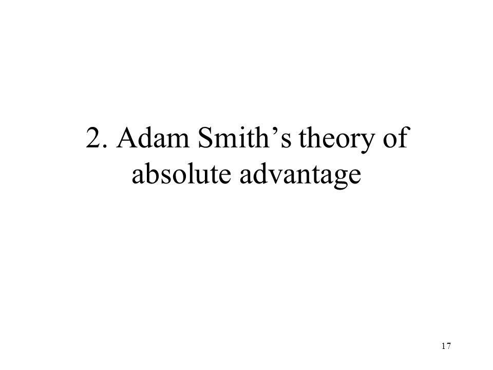 17 2. Adam Smith's theory of absolute advantage