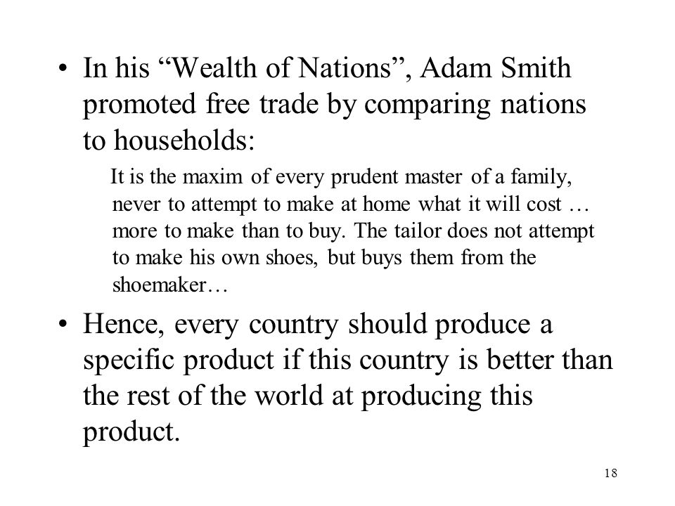 "18 In his ""Wealth of Nations"", Adam Smith promoted free trade by comparing nations to households: It is the maxim of every prudent master of a family,"